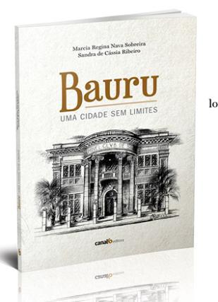 5 livros que contam histórias de Bauru. Bauru, uma cidade sem limites Marcia Regina Nava Sobreira e Sandra de Cássia Ribeiro