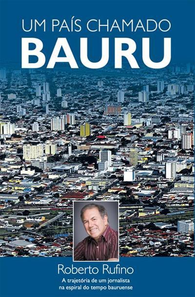 Um país chamado Bauru, de Roberto Rufino. Livros que contam histórias de Bauru